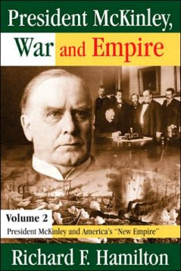 President McKinley, War and Empire: Volume 2: President McKinley and America's ''New Empire''