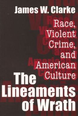 Lineaments of Wrath: Race, Violent Crime, and American Culture