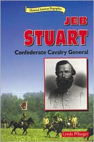 Jeb Stuart: Confederate Cavalry General