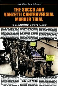 Sacco and Vanzetti Controversial Murder Trial: A Headline Court Case