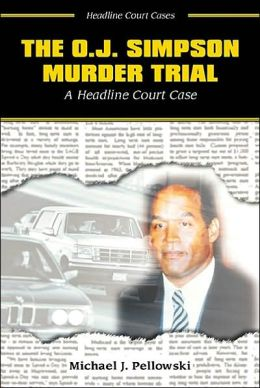 O. J. Simpson Murder Trial: A Headline Court Case