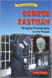 George Eastman: Bringing Photography to the People