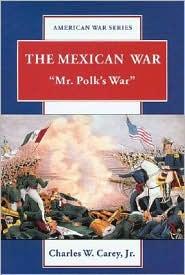 Mexican War: Mr. Polk's War