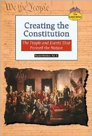 Creating the Constitution: The People and Events That Formed the Nation