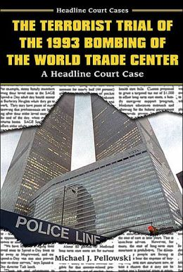 Terrorist Trial of the 1993 Bombing of the World Trade Center: A Headline Court Case
