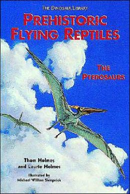 Prehistoric Flying Reptiles: The Pterosaurs