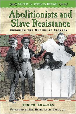 Abolitionists and Slave Resistance: Breaking the Chains of Slavery