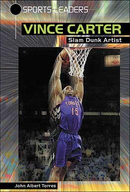 Vince Carter: Slam Dunk Artist