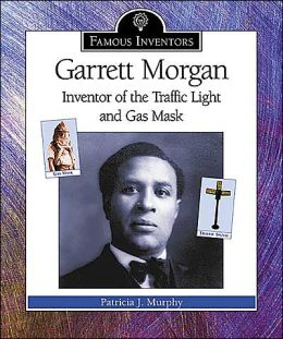 Garrett Morgan: Inventor of the Traffic Light and Gas Mask