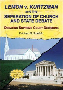 Lemon V. Kurtzman and the Separation of Church and State Debate