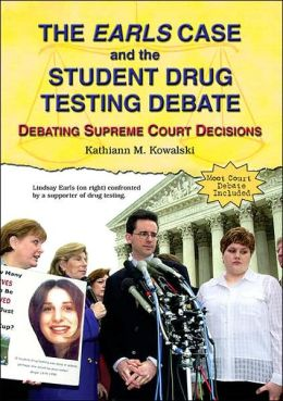 Earls Case and the Student Drug Testing Debate: Debating Supreme Court Decisions
