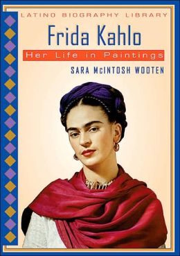 Frida Kahlo: Her Life in Paintings