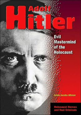 Adolf Hitler: Evil Mastermind of the Holocaust