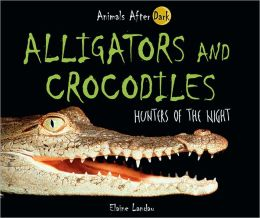 Alligators and Crocodiles: Hunters of the Night