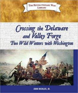 Crossing the Delaware and Valley Forge: Two Wild Winters with Washington