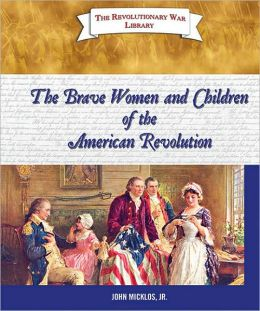 Brave Women and Children of the American Revolution