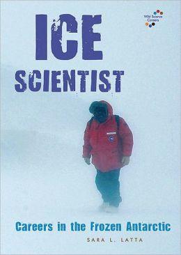 Ice Scientist: Careers in the Frozen Antarctic