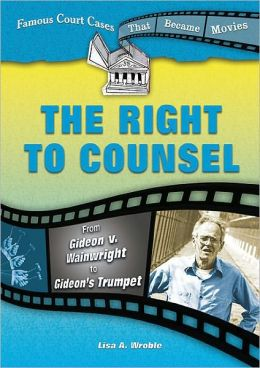 Right to Counsel: From Gideon V. Wainwright to Gideon's Trumpet