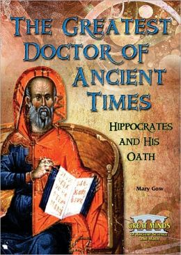 Greatest Doctor of Ancient Times: Hippocrates and His Oath