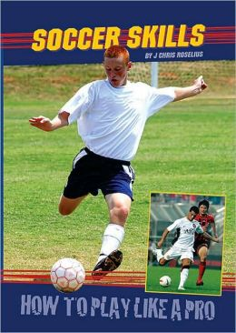 Soccer Skills: How to Play Like a Pro