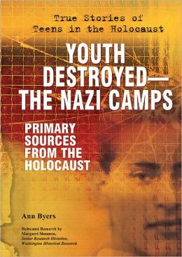 Youth Destroyed-The Nazi Camps: Primary Sources from the Holocaust