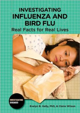 Investigating Influenza and Bird Flu: Real Facts for Real Lives
