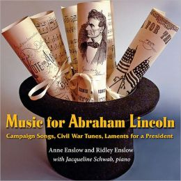 Music for Abraham Lincoln: Campaign Songs, Civil War Tunes, Laments for a President