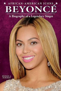 Beyonce: A Biography of a Legendary Singer