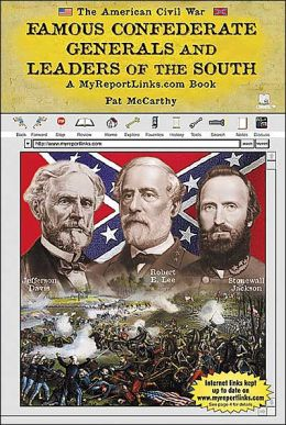 Famous Confederate Generals and Leaders of the South: A Myreportlinks. com Book