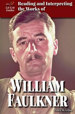 Reading and Interpreting the Works of William Faulkner
