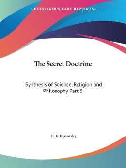 Secret Doctrine: Synthesis of Scienc