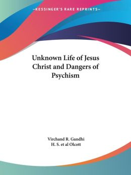 Unknown Life Of Jesus Christ And Dangers Of Psychism