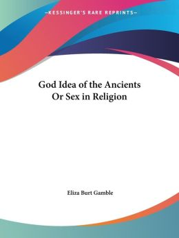 God Idea of the Ancients or Sex in Relig