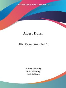 Albert Durer: His Life and Work