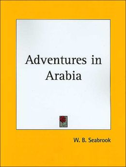 Adventures in Arabia: Among the Bedouins, Druses, Whirling Dervishes, & Yezidee Devil Worshipers