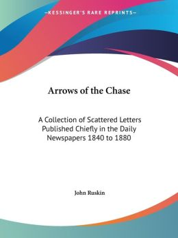 Arrows of the Chase: A Collection of Scattered Letters Published Chiefly in the Daily Newspapers 1840 to 1880