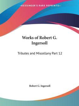 Works Of Robert G. Ingersoll