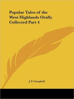 Popular Tales Of The West Highlands Orally Collected Part 4