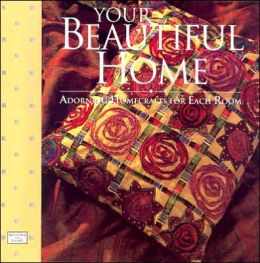 Your Beautiful Home: Adorning Homecrafts for Each Room, 8x8