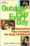 Outdoor Play Everyday: Innovative Play Concepts for Early Childhood