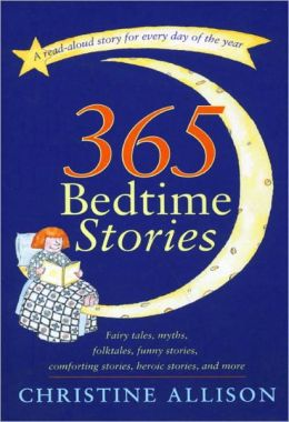 365 Bedtime Stories: Fairy Tales, Myths, Folktales, Funny Stories, Comforting Stories, Heroic Stories, and More