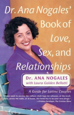 Dr. Ana Nogales' Book of Love, Sex and Relationships: A Guide for Latino Couples