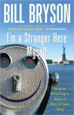 Book Cover Image. Title: I'm a Stranger Here Myself:  Notes on Returning to America after Twenty Years Away, Author: Bill Bryson