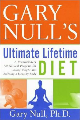 Gary Null's Ultimate Lifetime Diet: A Revolutionary All-Natural Program for Losing Weight and Building a Healthy Body