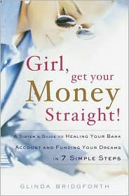 Girl, Get Your Money Straight!: A Sister's Guide to Healing Your Bank Account and Funding Your Dreams in 7 Simple Steps