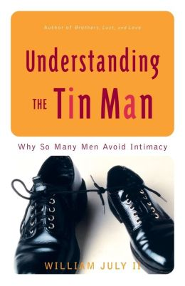 Understanding the Tin Man: Why So Many Men Avoid Intimacy