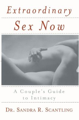 Extraordinary Sex Now: A Couple's Guide to Intimacy