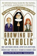 Growing Up Catholic: An Infinitely Funny Guide for the Faithful, the Fallen and Everyone In-Between