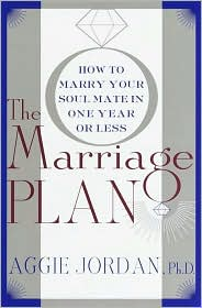 The Marriage Plan: How to Marry Your Soul Mate in One Year or Less