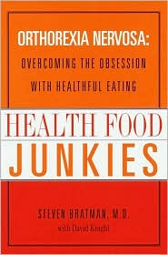 Health Food Junkies: Orthorexia Nervosa - Overcoming the Obsession with Healthful Eating